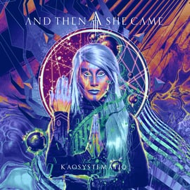 And Then She Came - KAOSYSTEMATIQ | (Digipak Album) | Artikelnummer: 100910