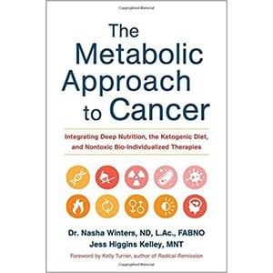 The Metabolic Approach to Cancer | Integrating Deep Nutrition, the Ketogenic Diet, and Nontoxic Bio-Individualized Therapies