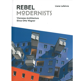 REBEL MODERNISTS | Viennese Architecture Since Otto Wagner | Artikelnummer: 201801