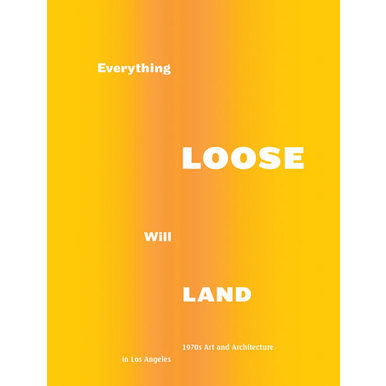 Everything Loose will Land | 1970's Art and Architecture in Los Angeles | Artikelnummer: 201305