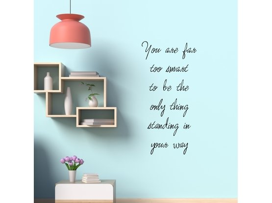Wandtattoo Spruch You are far too smart to be the only thing standing in your way | Wandtattoo Spruch Motivation | Artikelnummer: WT0047